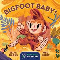 Bigfoot for Kids, Bigfoot Baby!: A Hazy Dell Flap Book