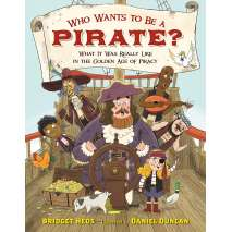 Pirates, Who Wants to Be a Pirate?: What It Was Really Like in the Golden Age of Piracy