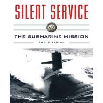 Submarines & Military Related, Silent Service: Submarine Warfare from World War II to the Present?An Illustrated and Oral History
