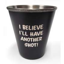 "Bigfoot Novelty Gifts :""I Believe I'll Have Another Shot"" Stainless Steel Shot Glass"