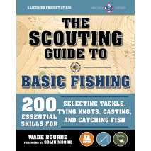 Fishing, The Scouting Guide to Basic Fishing: An Officially-Licensed Book of the Boy Scouts of America: 200 Essential Skills for Selecting Tackle, Tying Knots, Casting, and Catching Fish