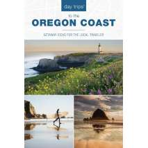 Oregon Travel & Recreation Guides :Day trips to the Oregon Coast: Getaway Ideas for the Local Traveler