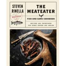 Butchering & Wild Game :The MeatEater Fish and Game Cookbook: Recipes and Techniques for Every Hunter and Angler