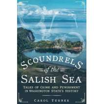 Washington :Scoundrels of the Salish Sea: Tales of Crime and Punishment in Washington State's History