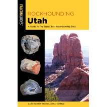 Rockhounding & Prospecting :Rockhounding Utah: A Guide To The State's Best Rockhounding Sites 3RD EDITION