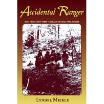 Narratives & Adventure :Accidental Ranger: Tales from Forty-Three Years as a National Park Ranger