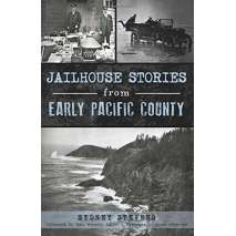 Washington :Jailhouse Stories from Early Pacific County
