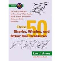 Fish, Sealife, Aquatic Creatures, Draw 50 Sharks, Whales and Other Sea Creatures