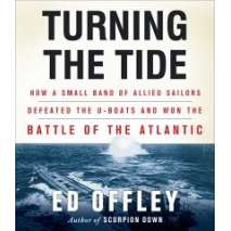 Shipwrecks & Maritime Disasters :Turning the Tide: How a Small Band of Allied Sailors Defeated the U-Boats and Won the Battle of the Atlantic