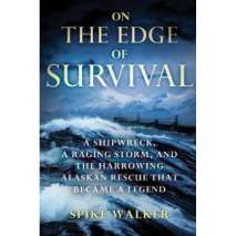 Sailing & Nautical Narratives, On the Edge of Survival: A Shipwreck, a Raging Storm, and the Harrowing Alaskan Rescue That Became a Legend [Paperback]