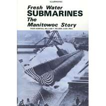 Submarines & Military Related, Freshwater Submarines: The Manitowoc Story