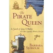 Pirates, The Pirate Queen: In Search of Grace O'Malley and Other Legendary Women of Sea
