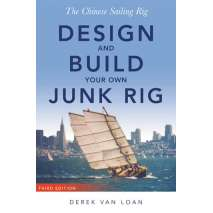 Boatbuilding, Design, Outfitting, The Chinese Sailing Rig, 3rd Edition - Design and Build Your Own Junk Rig