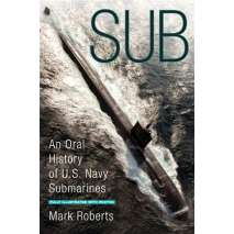 Submarines & Military Related, Sub: An Oral History of US Navy Submarines