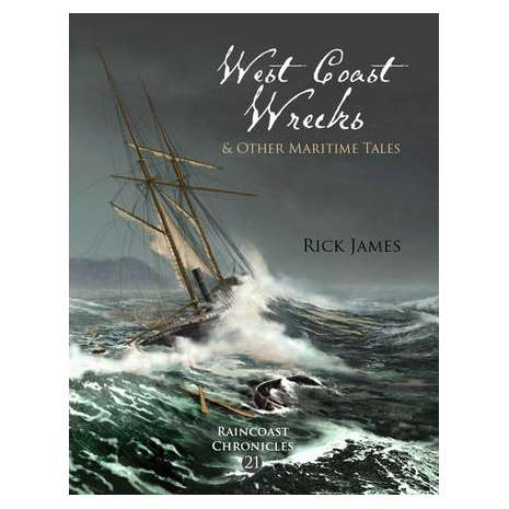 Pacific Northwest :Raincoast Chronicles 21: West Coast Wrecks and Other Maritime Tales