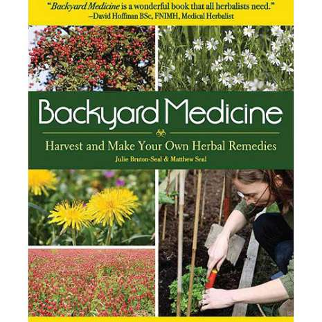 Foraging :Backyard Medicine: Harvest and Make Your Own Herbal Remedies