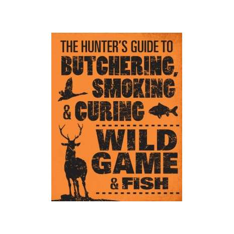 Canning & Preserving, The Hunter's Guide to Butchering, Smoking, and Curing Wild Game and Fish
