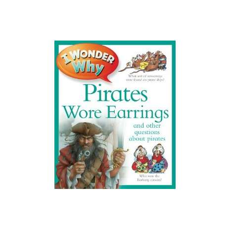 Pirates :I Wonder Why Pirates Wore Earrings: and other questions about piracy