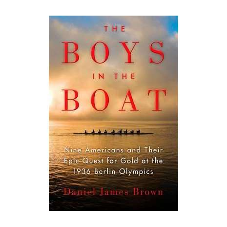 Sailing & Nautical Narratives, The Boys in the Boat: Nine Americans and Their Epic Quest for Gold at the 1936 Berlin Olympics