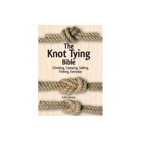 Knots & Rigging :The Knot Tying Bible: Climbing, Camping, Sailing, Fishing, Everyday
