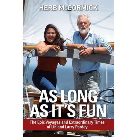 Lin & Larry Pardey, As Long as It's Fun: The Epic Voyages and Extraordinary Times of Lin and Larry Pardey