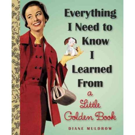 Children's Classics :Everything I Need To Know I Learned From a Little Golden Book