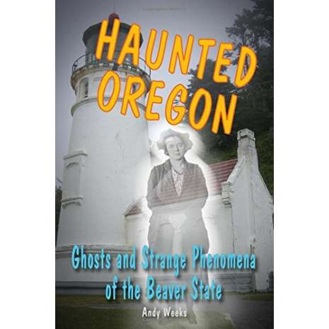 Ghost Stories, Haunted Oregon: Ghosts and Strange Phenomena of the Beaver State