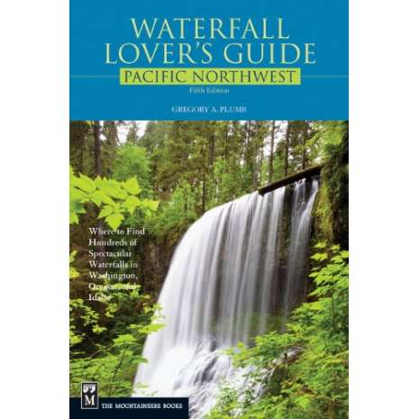 Pacific Northwest Travel & Recreation :Waterfall Lover's Guide: Pacific Northwest Edition