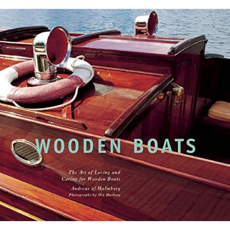 Boat Maintenance & Repair, Wooden Boats: The Art of Loving and Caring for Wooden Boats