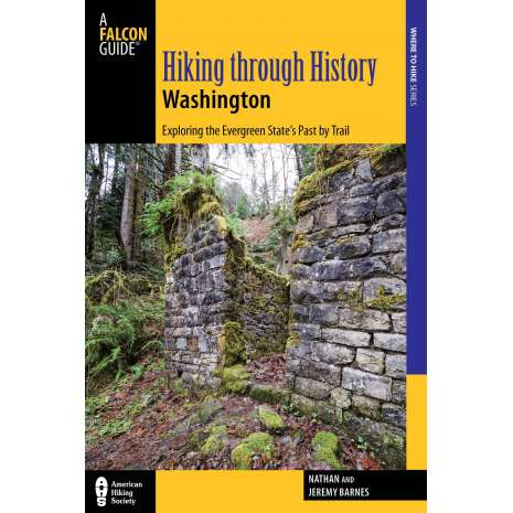 Washington Travel & Recreation Guides :Hiking through History Washington: Exploring The Evergreen State's Past By Trail