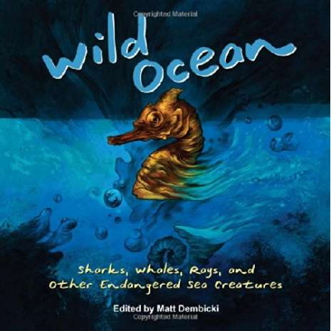 Fish, Sealife, Aquatic Creatures :Wild Ocean: Sharks, Whales, Rays, and Other Endangered Sea Creatures
