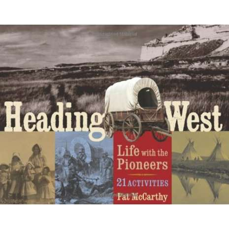 History for Kids :Heading West: Life with the Pioneers, 21 Activities