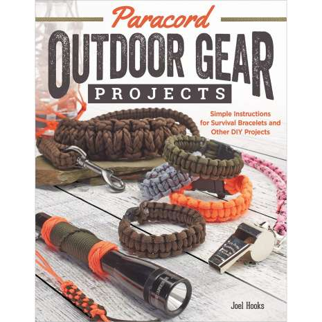 Outdoor Knots, Paracord Outdoor Gear Projects: Simple Instructions for Survival Bracelets and Other DIY Projects