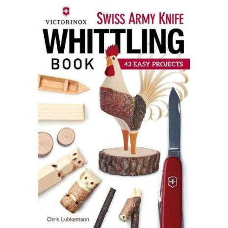 Children's Outdoors :Victorinox Swiss Army Knife Book of Whittling: 43 Easy Projects