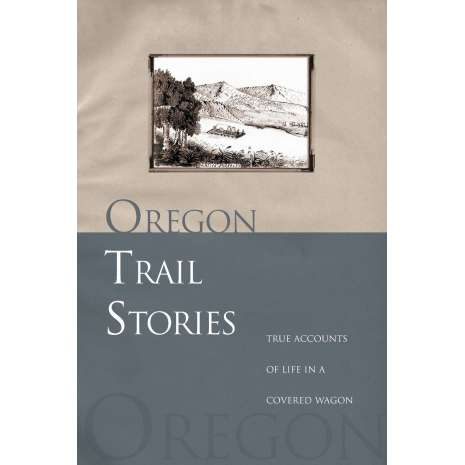 Oregon, Oregon Trail Stories: True Accounts Of Life In A Covered Wagon