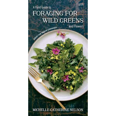 Foraging :A Field Guide to Foraging for Wild Greens and Flowers