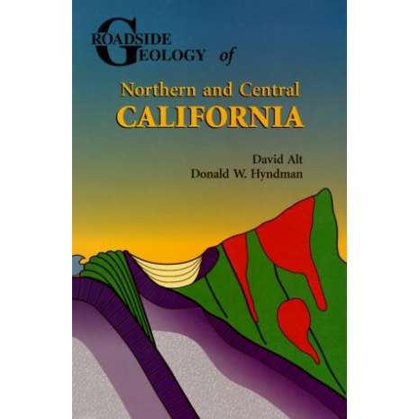 Rocks, Minerals & Geology Field Guides, Roadside Geology of Northern and Central California