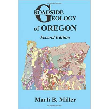 Rocks, Minerals & Geology Field Guides, Roadside Geology of Oregon, 2nd Edition