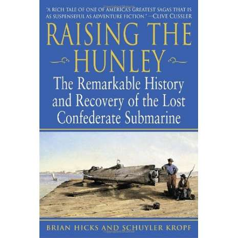 Maritime & Naval History, Raising the Hunley: The Remarkable History and Recovery of the Lost Confederate Submarine