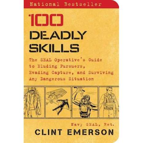 Survival Guides :100 Deadly Skills: The SEAL Operative's Guide to Eluding Pursuers, Evading Capture, and Surviving Any Dangerous Situation