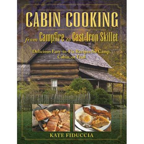 Camp Cooking :Cabin Cooking: Delicious Cast Iron and Dutch Oven Recipes for Camp, Cabin, or Trail
