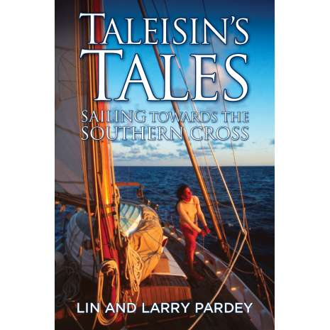 Lin & Larry Pardey, Taleisin's Tales: Sailing towards the Southern Cross