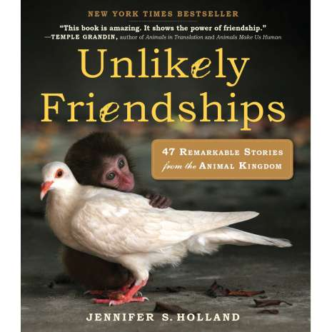 Animals :Unlikely Friendships: 47 Remarkable Stories from the Animal Kingdom