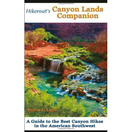 Rocky Mountain and Southwestern USA Travel & Recreation, Hikernut's Canyon Lands Companion: A Guide to the Best Canyon Hikes in the American Southwest