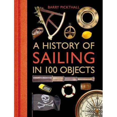 Maritime & Naval History, A History of Sailing in 100 Objects