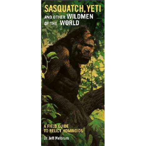 Sasquatch Research :Sasquatch, Yeti and Other Wildmen of the World: A Field Guide to Relict Hominoids