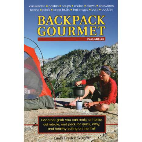 Camp Cooking, Backpack Gourmet: Good Hot Grub You Can Make at Home, Dehydrate, and Pack for Quick, Easy, and Healthy Eating on the Trail