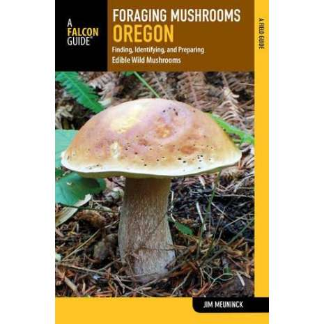 Mushroom Identification Guides :Foraging Mushrooms Oregon: Finding, Identifying, and Preparing Edible Wild Mushrooms