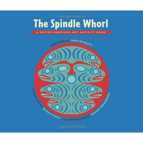 Native American Related :The Spindle Whorl: A Native American Art Activity Book