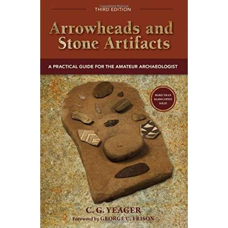 Other Field Guides, Arrowheads and Stone Artifacts, Third Edition: A Practical Guide for the Amateur Archaeologist